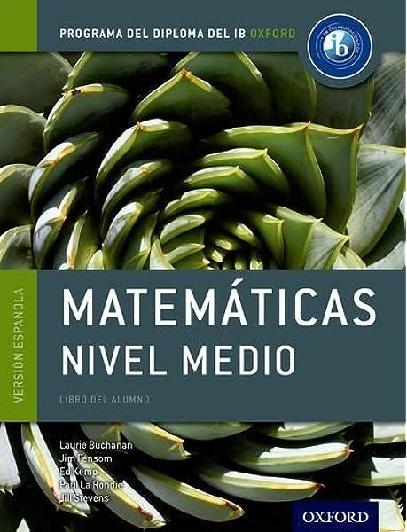 Programa del Diploma del IB Oxford: IB Matemáticas Nivel Medio Libro del Alumno IB Maths Course Books: Amazon.es: Buchanan, Laurie, Fensom, Jim, Kemp, Ed, La Rondie, Paul, Stevens, Jill: Libros