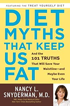 Diet Myths That Keep Us Fat: And the 101 Truths That Will Save Your Waistline--and Maybe Even Your Life by [Snyderman Md, Nancy L.]