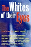 The Whites of Their Eyes : Profiles by David Leser, Leser, David, 1865081140