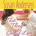 That Thing Called Love Audiobook by Susan Andersen Narrated by Emily C. Michaels