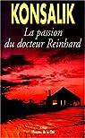 La passion du docteur Reinhard par Konsalik