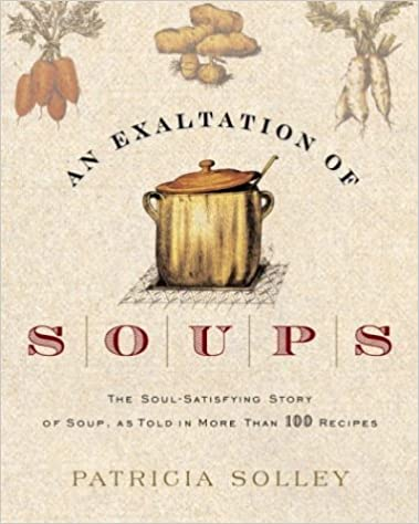 Book An Exaltation of Soups: The Soul-Satisfying Story of Soup, As Told in More Than 100 Recipes