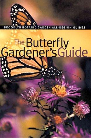 The Butterfly Gardener's Guide (Brooklyn Botanic Garden All-Region Guide)
