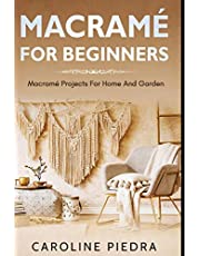 Macramé for Beginners: Macramé Projects For Home And Garden
