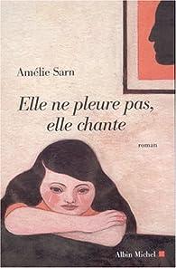 Elle ne pleure pas, elle chante par Amélie Sarn