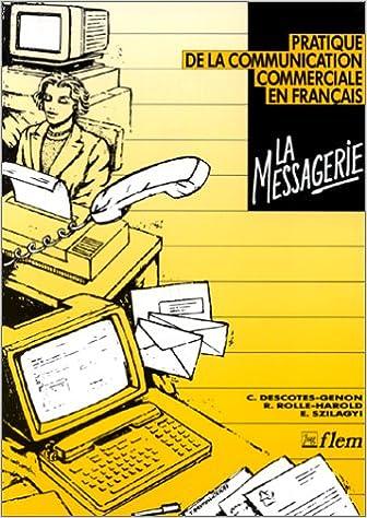 Télécharger en ligne La messagerie : Pratique de la communication commerciale en français pdf ebook