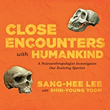 Close Encounters with Humankind: A Paleoanthropologist Investigates Our Evolving Species Audiobook by Sang-Hee Lee, Shin-Young Yoon Narrated by Emily Woo Zeller