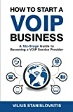 img - for How to Start a VoIP Business: A Six-Stage Guide to Becoming a VoIP Service Provider book / textbook / text book