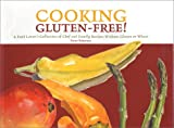 Cooking Gluten-Free! A Food Lover's Collection of Chef and Family Recipes Without Gluten or Wheat