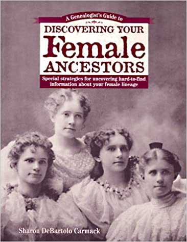 a genealogist s guide to discovering your female ancestors special
