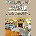 Declutter Your Home: Declutter Your Home, Reduce Stress and Organize Your Home Audiobook by Catherine Gail Narrated by Erin Fossa