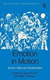 Emotion in Motion: Tourism, Affect and Transformation (New Directions in Tourism Analysis)