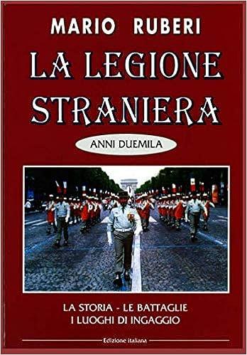 La Legione Straniera: La storia, le battaglie, i luoghi di ingaggio