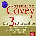 Die 3. Alternative: So lösen wir die schwierigsten Probleme Hörbuch von Stephen R. Covey Gesprochen von: Heiko Grauel, Gisa Bergmann