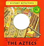 History Detectives The Aztecs: Use the Historical Evidence to Solve the Mystery