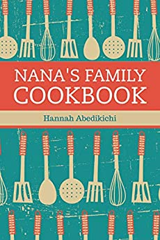 #freebooks – Nana's Family Cookbook: Our Most Loved Family Recipes by Hannah Abedikichi