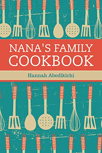 (Nana's Family Cookbook: Our Most Loved Family Recipes)