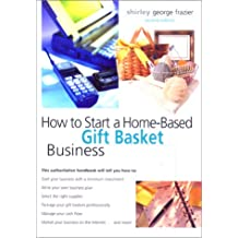 How to Start a Home-Based Gift Basket Business, 2nd (Home-Based Business Series)