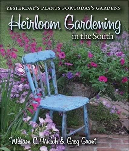 Exceptionnel Heirloom Gardening In The South: Yesterdayu0027s Plants For Todayu0027s Gardens  (Texas Au0026M AgriLife Research And Extension Service Series): William C.  Welch, ...
