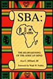 SBA : The Reawakening of the African Mind, Hilliard, Asa G., 0965540219
