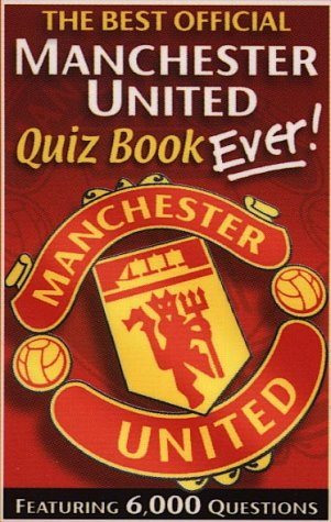 The Best Official Manchester United Quiz Book Ever!: Featuring 6,000 Questions (Best Football Quiz Questions And Answers)