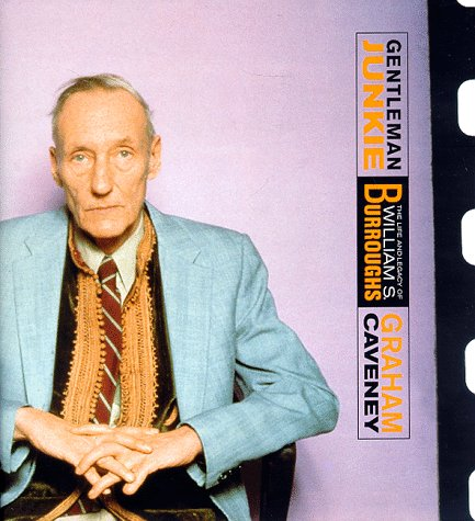 Gentleman Junkie: The Life and Legacy of William S. Burroughs
