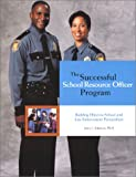 The Successful School Resource Officer Program : Building Effective School and Law Enforcement Partnerships, Atkinson, Anne J., 096795620X