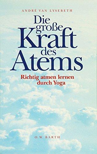 Die grosse Kraft des Atems - Richtig atmen lernen durch Yoga Taschenbuch – Illustriert, 14. Oktober 2005 André van Lysebeth Gabriel Plattner O.W. Barth 3502634149