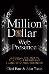 Million Dollar Web Presence: Leverage The Web to Build Your Brand and Transform Your Business Paperback