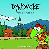 Dynomike: Proud To Be Me: (Children's Book on Anti-Bullying, Self-Esteem, Self Confidence) (Dynomike Teaches)