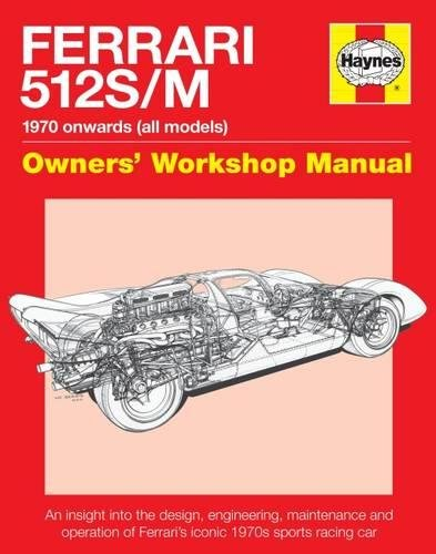 Ferrari 512 S/M 1970 onwards (all marks): An insight into the design, engineering, maintenance and operation of Ferrari's iconic 1970s sports racing car (Owners' Workshop Manual)
