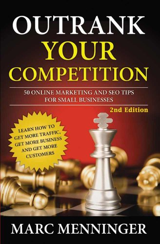 Outrank Your Competition: 50 Online Marketing and SEO Tips for Small Businesses- Learn How to Get More Traffic, Get More Business and Get More Customers