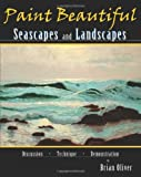 Paint Beautiful Seascapes and Landscapes, Brian Oliver, 1450584632