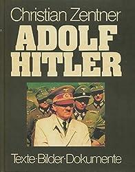 Adolf Hitler - Texte, Bilder, Dokumente