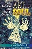 Art and Soul, Anne VanDillen Roth, 0687045126