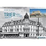 Trier – Kalender 2017: Weißt du noch? Trier gestern und heute
