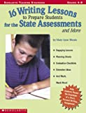16 Writing Lessons to Prepare Students for the State Assessments and More, Mary Lynn Woods, 0439365481