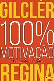 100% Motivação (Nova edição): Vencendo desafios