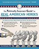 The Politically Incorrect Guide to Real American Heroes (Politically Incorrect Guides (Paperback))