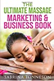 The Ultimate Massage Marketing & Business Book: 6 Books in 1 to Help You Boost Profits