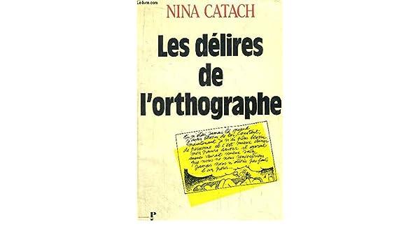 Les délires de lorthographe: En forme de dictioNaire (French Edition): Nina Catach: 9782259021364: Amazon.com: Books