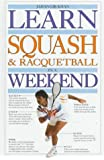 Learn Squash and Racquetball in a Weekend (Learn in a Weekend)