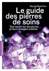 Le guide des pierres de soins par Reynald Georges Boschiero