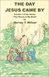 The Day Jesus Came by, Harvey T. Wilson, 0965167909