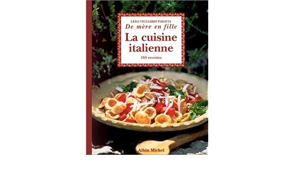 La Cuisine Italienne De Mere En Fille 160 Recettes Leda