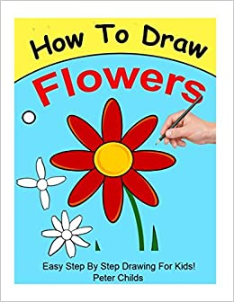 How To Draw Flowers Easy Step By Step Guide For Kids On