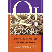 Qi Gong For Beginners: Eight Easy Movements For Vibrant Health by Stanley D Wilson Ph.D. (1999-06-30)