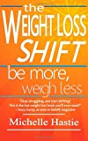 The Weight Loss Shift, Michelle Hastie, 0983301743