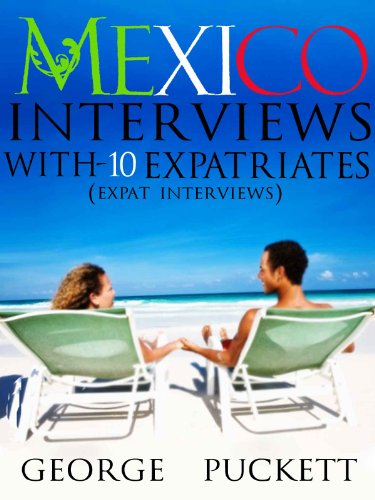 Mexico- Interviews With 10 Expatriates (Expat Interviews)