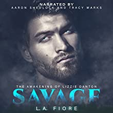 Savage: The Awakening of Lizzie Danton Audiobook by L.A. Fiore Narrated by Tracy Marks, Aaron Shedlock